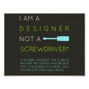 im_a_designer_not_a_screwdriver_poster-rcc06134967db4a5d92aae443a039d1e6_wvx_8byvr_512